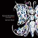 Concept RRR  never fear/河村 隆一