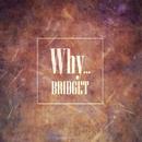 Why…/BRIDGET