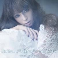 Zutto... / Last minute / Walk