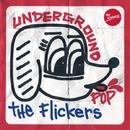 UNDERGROUND POP/The Flickers
