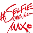 #SELFIE ~ONNA Now~/MAX
