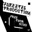 FREE YOUR MIND EP/FAKE EYES PRODUCTION