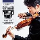 チャイコフスキー&メンデルスゾーン:ヴァイオリン協奏曲/三浦文彰