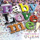 Baby, Love me!/GEM
