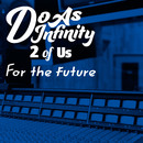 For the future [2 of Us]/Do As Infinity