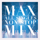 MAX ALL SINGLES NON STOP MIX/MAX