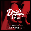 "2 of Us [RED] -14 Re:SINGLES- ""MINUS V""/Do As Infinity"
