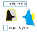 RIO, TEMPO/naomi&goro