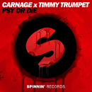 PSY or DIE - Single/Carnage x Timmy Trumpet