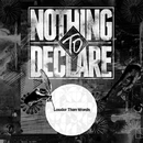Louder Than Words/NOTHING TO DECLARE