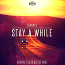 Stay A While (Remixes)/Dimitri Vegas & Like Mike