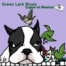 Green Lark Blues (Gray Wolf, PIANOBEBE)/Lupus et Musica