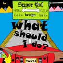 what should i do ?/YUNZA