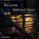 No Love Without Hurt/forest L