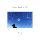 Come Back To Me/A.s.t.