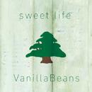 sweet life/バニラビーンズ
