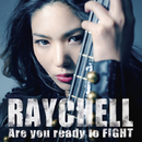 Are you ready to FIGHT/Raychell