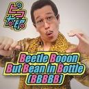 Beetle Booon But Bean in Bottle(BBBBB)/ピコ太郎