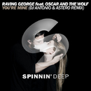 You're Mine (feat. Oscar And The Wolf) [DJ Antonio & Astero Remix]/Raving George