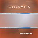 welcome to/Ggomagyun
