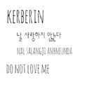 Do not love me/Kerberin