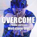 OVERCOME(remix version)/Well stone bros.