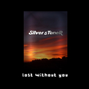 Lost Without You/SilversToneR