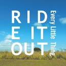 RIDE IT OUT/EVERY LITTLE THING