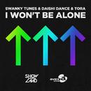 I Won't Be Alone/Swanky Tunes & Daishi Dance & Tora