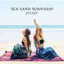 SEA SAND SUNNYDAY/Juliet