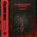 GO HARDER EP PART 3: DO OR DIE/Quintino