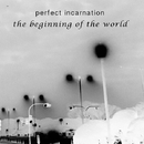 the beginning of the world/Perfect Incarnation