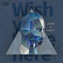 Wish You Were Here/JUNTO & Heather