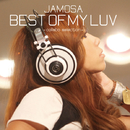BEST OF MY LUV -collabo selection-/JAMOSA