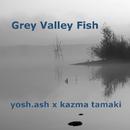 Grey Valley Fish/kazma tamaki and yosh ash