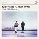 While We're Dreaming (feat. Kevin Writer)/Two Friends