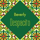 Despacito/Beverly
