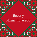 Xmas with you/Beverly