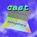 Cast/Display