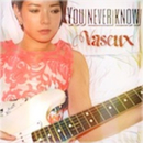 You never know/VASEUX
