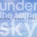 under the same sky/urata naoya (AAA)