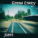 Gonna Crazy/JC893