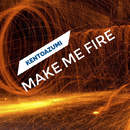 Make Me Fire/kentoazumi