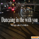 Danceing in the with you/Masaki Yoda