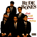 Let's Talk More Today/RUDE BONES