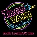 TACOYAKI Rainbow CLUB RAINBOW Ver./たこやきレインボー