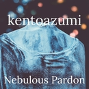 Nebulous Pardon/kentoazumi