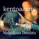 Nebulous Doubts/kentoazumi