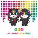 LIFE (DJ Hello Kitty REMIX)/AAA