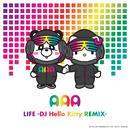 LIFE (DJ Hello Kitty REMIX)/AAA